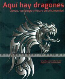 AQUI HAY DRAGONES AQUI HAY DRAGONES CIENCIA TECNOLOGIA Y FUTURO DE L 216x265