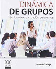 Dinámica de grupos: Técnicas de organización de eventos DINAMICA DE GRUPOS TECNICAS DE ORG OSWALDO ORTEGA 216x265